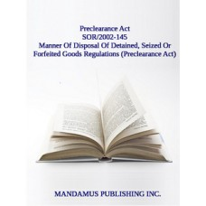 Manner Of Disposal Of Detained, Seized Or Forfeited Goods Regulations (Preclearance Act)
