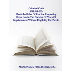 Manitoba Rules Of Practice Respecting Reduction In The Number Of Years Of Imprisonment Without Eligibility For Parole